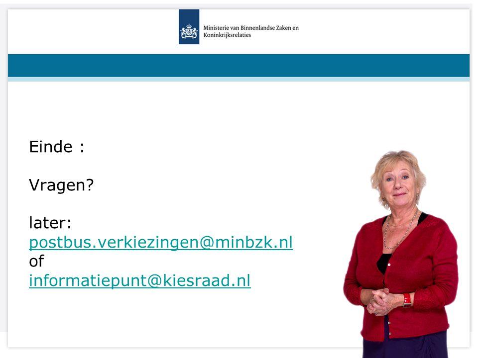 Titel van de presentatie Einde : Vragen? later: postbus.verkiezingen@minbzk.nl of informatiepunt@kiesraad.nl postbus.verkiezingen@minbzk.nl informatie