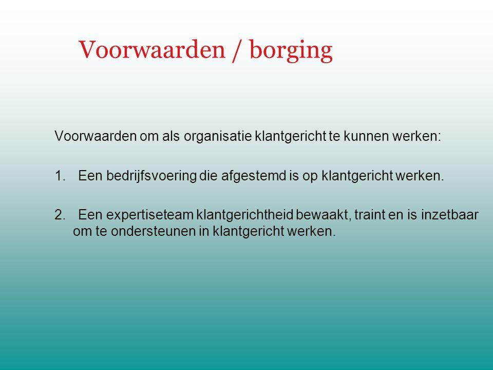 Voorwaarden / borging Voorwaarden om als organisatie klantgericht te kunnen werken: 1.