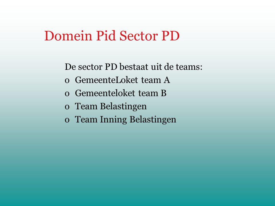 Domein Pid Sector PD De sector PD bestaat uit de teams: oGemeenteLoket team A oGemeenteloket team B oTeam Belastingen oTeam Inning Belastingen