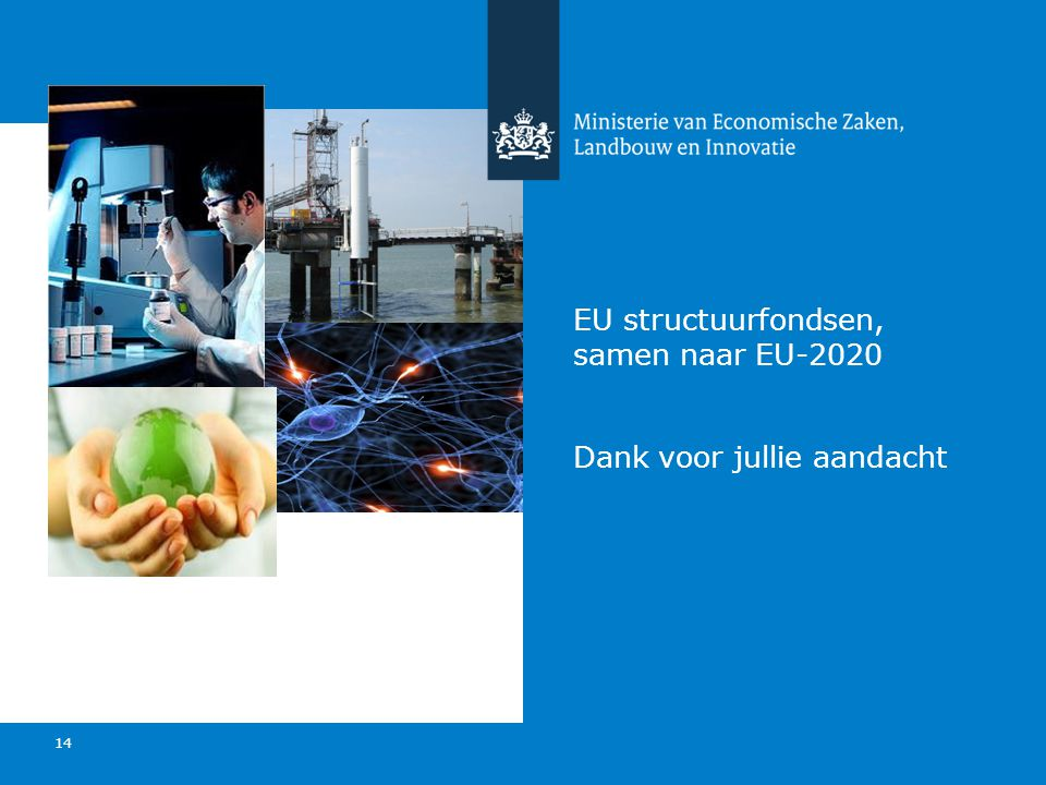 VNG Zwolle 11-9-2012 Ministerie van Economische Zaken, Landbouw en Innovatie 14 EU structuurfondsen, samen naar EU-2020 Dank voor jullie aandacht