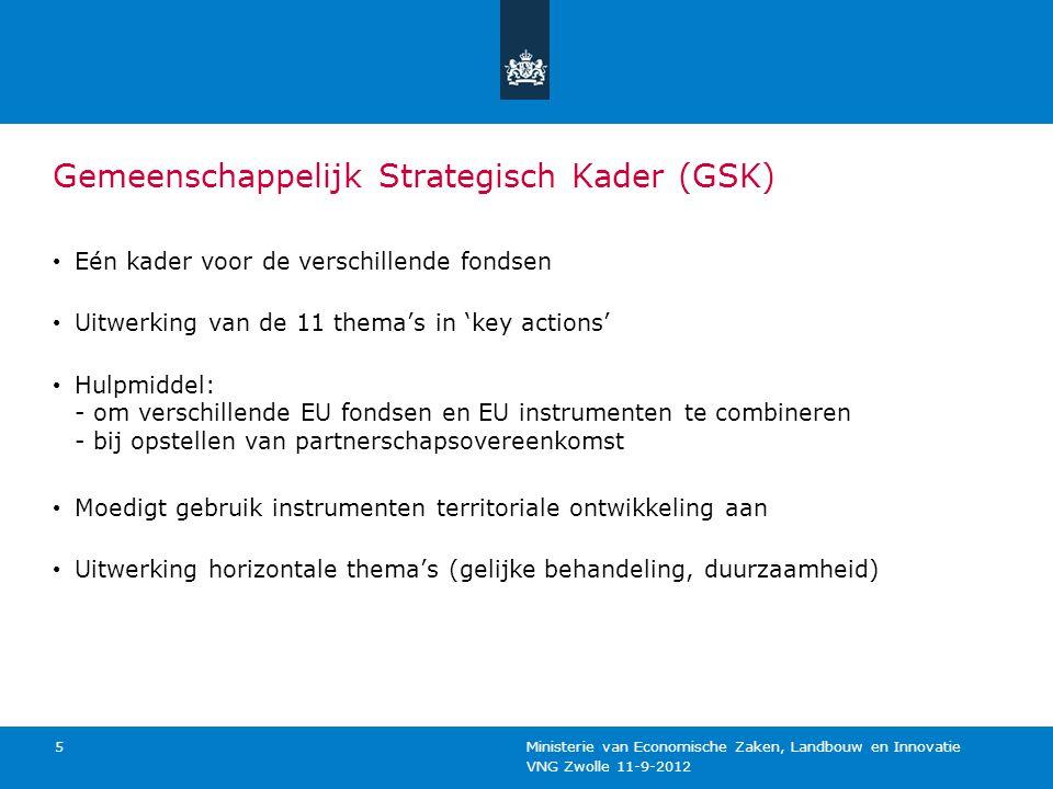 VNG Zwolle 11-9-2012 Ministerie van Economische Zaken, Landbouw en Innovatie 5 Gemeenschappelijk Strategisch Kader (GSK) Eén kader voor de verschillen