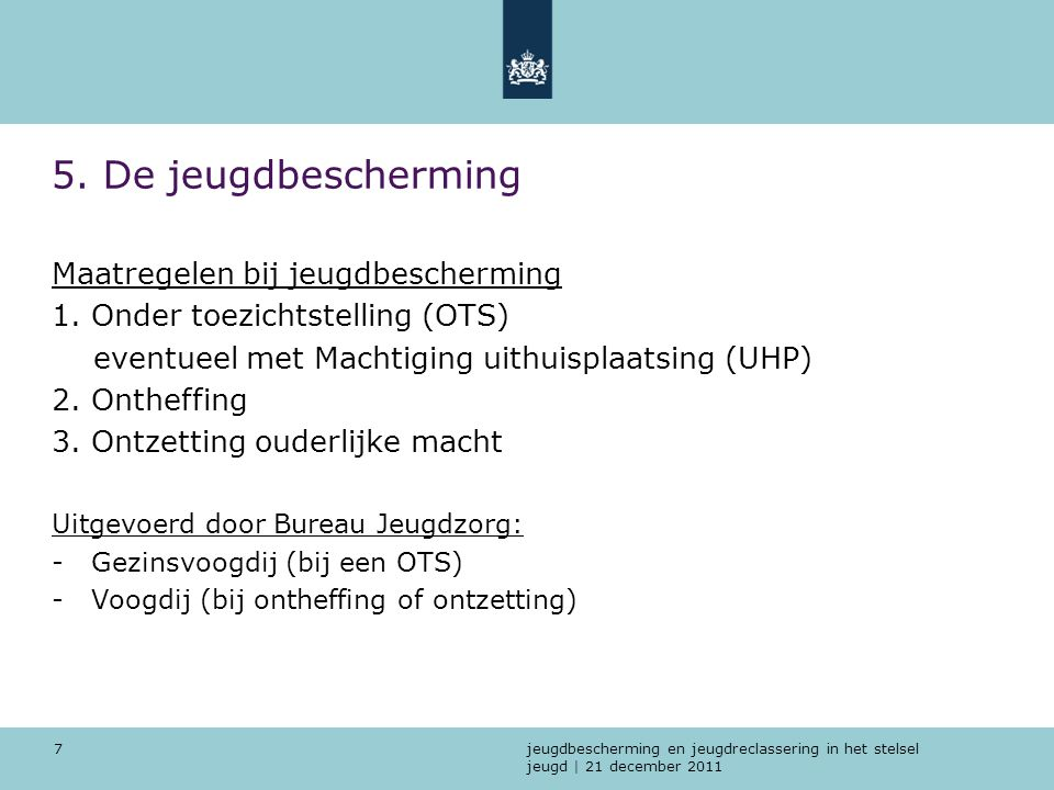 jeugdbescherming en jeugdreclassering in het stelsel jeugd   21 december 2011 8 6.