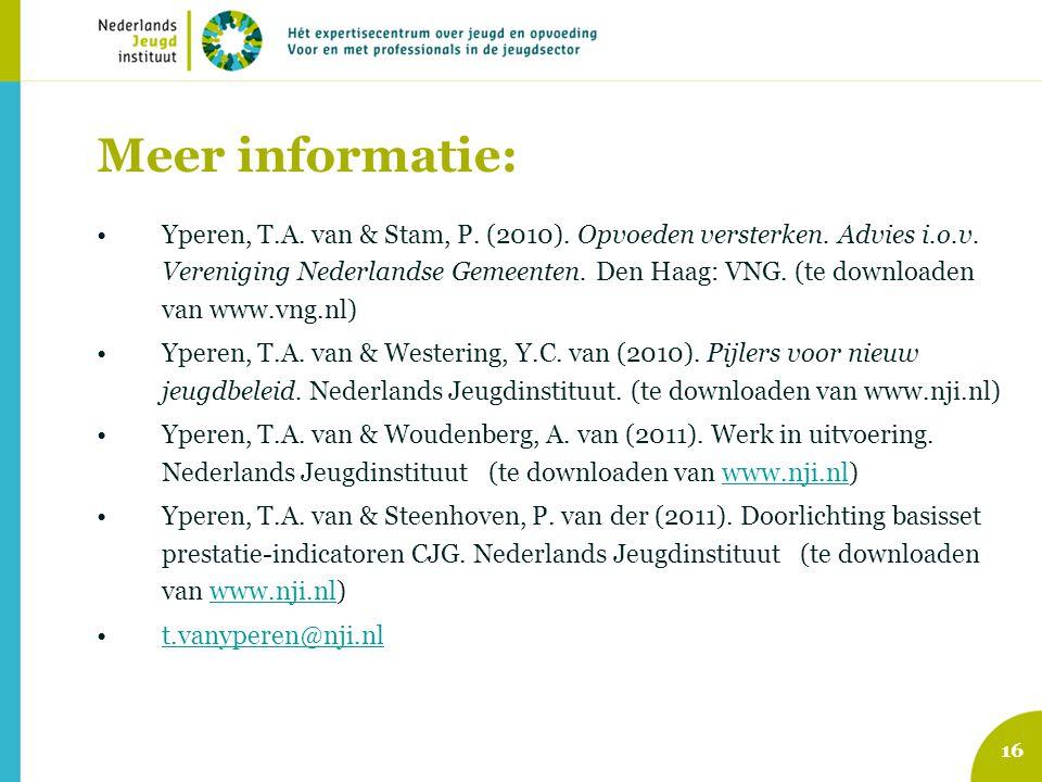 16 Meer informatie: Yperen, T.A. van & Stam, P. (2010). Opvoeden versterken. Advies i.o.v. Vereniging Nederlandse Gemeenten. Den Haag: VNG. (te downlo