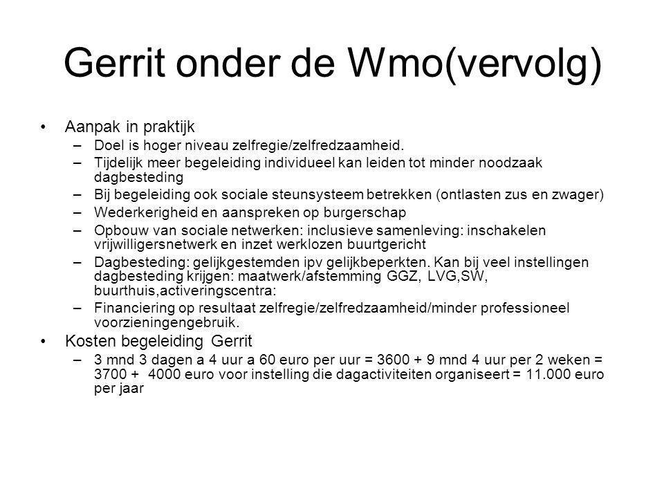Gerrit onder de Wmo(vervolg) Aanpak in praktijk –Doel is hoger niveau zelfregie/zelfredzaamheid.