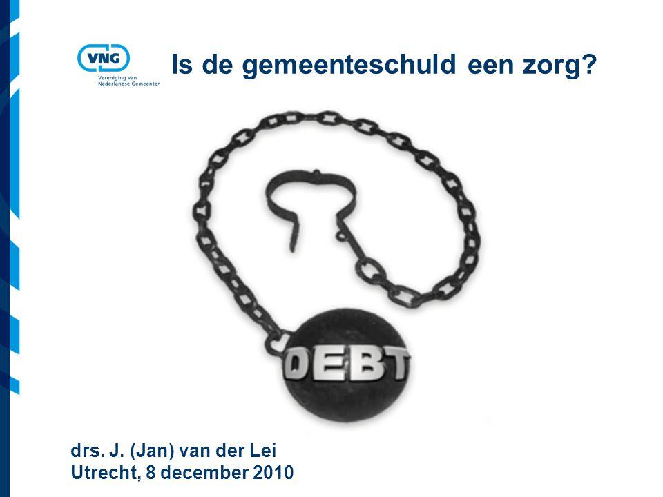 Vereniging van Nederlandse Gemeenten Is de gemeenteschuld een zorg? drs. J. (Jan) van der Lei Utrecht, 8 december 2010