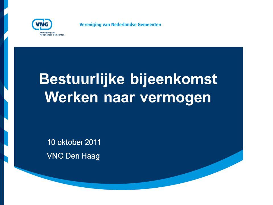 Bestuurlijke bijeenkomst Werken naar vermogen 10 oktober 2011 VNG Den Haag