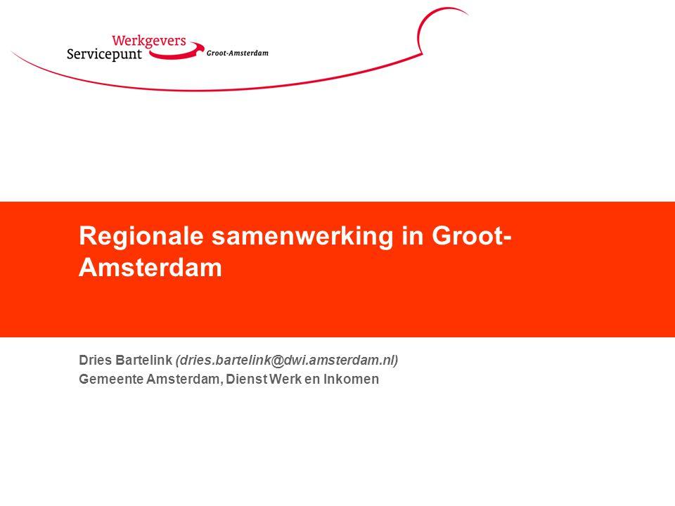 Regionale samenwerking in Groot- Amsterdam Dries Bartelink (dries.bartelink@dwi.amsterdam.nl) Gemeente Amsterdam, Dienst Werk en Inkomen