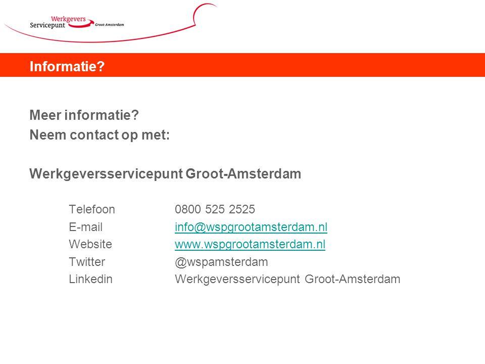 Informatie? Meer informatie? Neem contact op met: Werkgeversservicepunt Groot-Amsterdam Telefoon0800 525 2525 E-mailinfo@wspgrootamsterdam.nlinfo@wspg