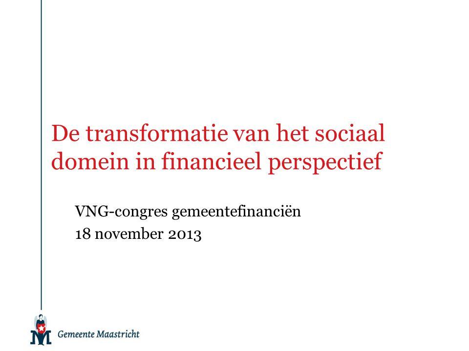 De transformatie van het sociaal domein in financieel perspectief VNG-congres gemeentefinanciën 18 november 2013
