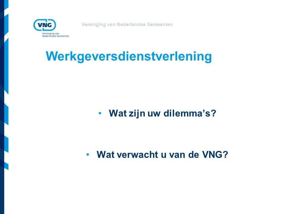 Vereniging van Nederlandse Gemeenten Werkgeversdienstverlening Wat zijn uw dilemma's.