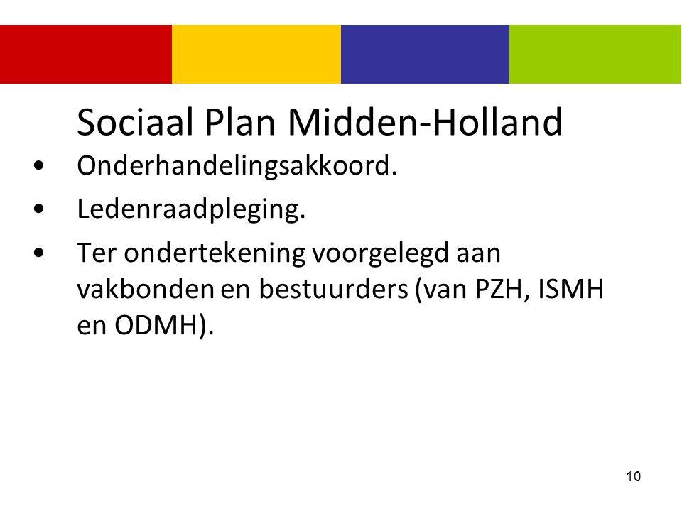 10 Sociaal Plan Midden-Holland Onderhandelingsakkoord. Ledenraadpleging. Ter ondertekening voorgelegd aan vakbonden en bestuurders (van PZH, ISMH en O