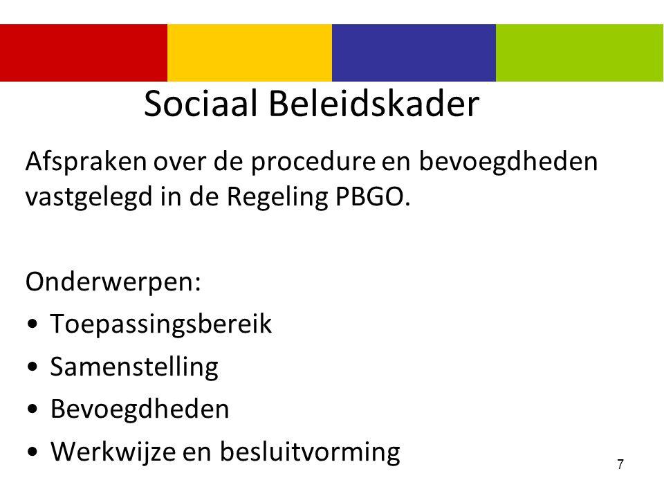 7 Sociaal Beleidskader Afspraken over de procedure en bevoegdheden vastgelegd in de Regeling PBGO. Onderwerpen: Toepassingsbereik Samenstelling Bevoeg