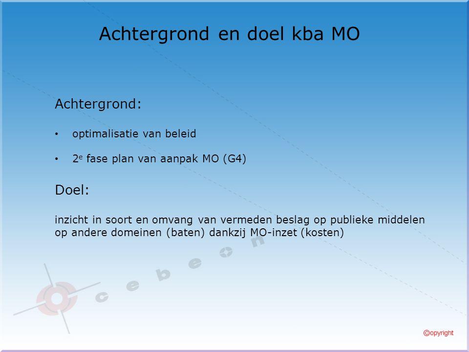 Achtergrond en doel kba MO Achtergrond: optimalisatie van beleid 2 e fase plan van aanpak MO (G4) Doel: inzicht in soort en omvang van vermeden beslag op publieke middelen op andere domeinen (baten) dankzij MO-inzet (kosten)
