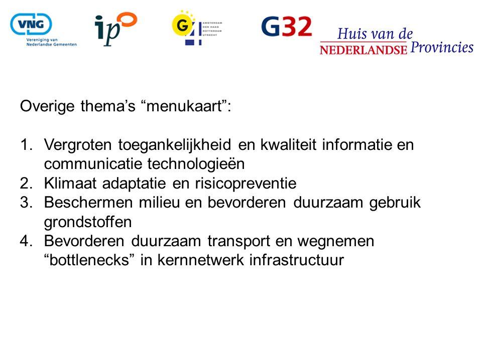 Overige thema's menukaart : 1.Vergroten toegankelijkheid en kwaliteit informatie en communicatie technologieën 2.Klimaat adaptatie en risicopreventie 3.Beschermen milieu en bevorderen duurzaam gebruik grondstoffen 4.Bevorderen duurzaam transport en wegnemen bottlenecks in kernnetwerk infrastructuur