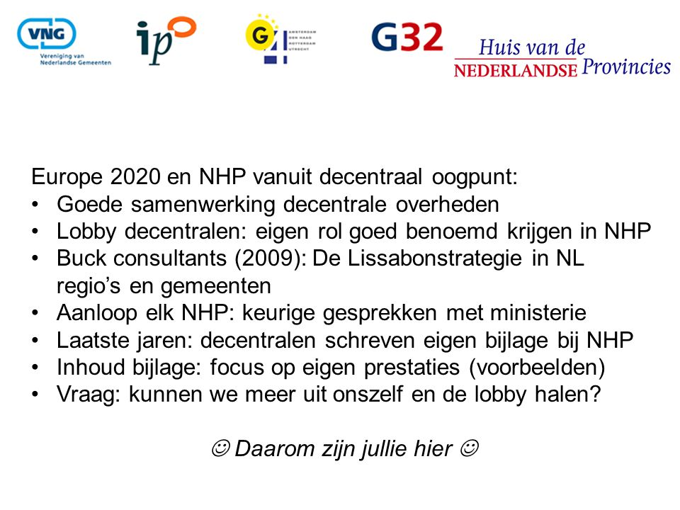 Europe 2020 en NHP vanuit decentraal oogpunt: Goede samenwerking decentrale overheden Lobby decentralen: eigen rol goed benoemd krijgen in NHP Buck co