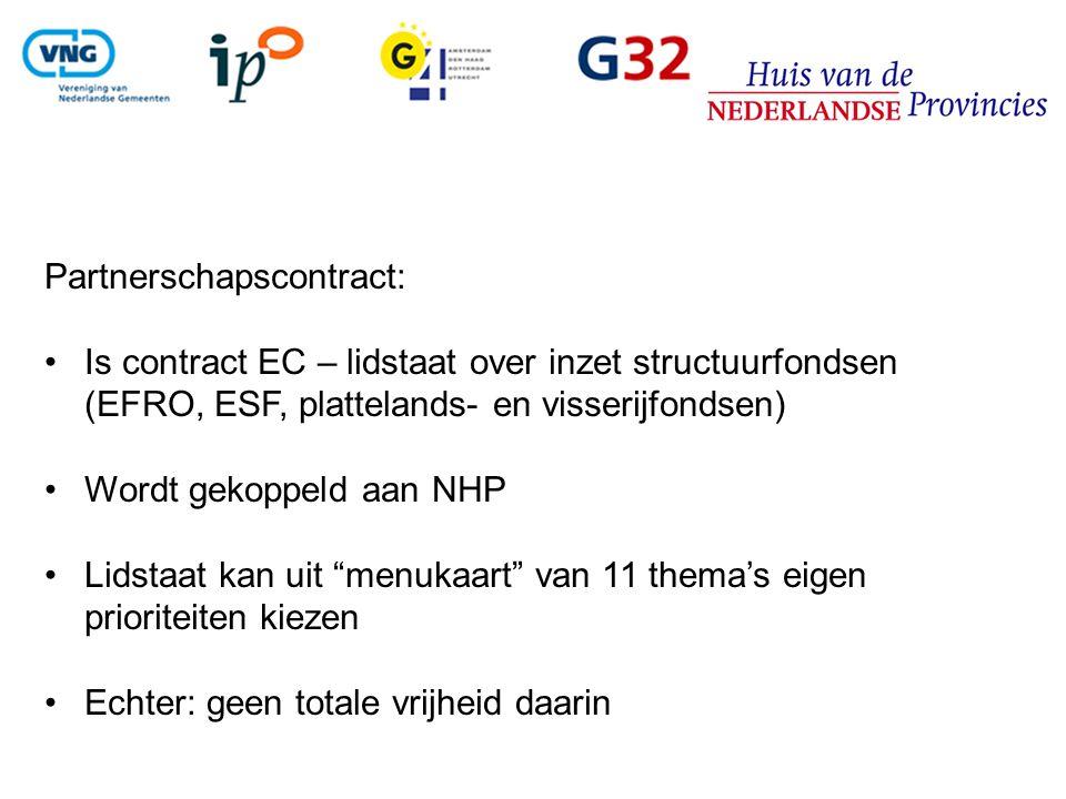 Partnerschapscontract: Is contract EC – lidstaat over inzet structuurfondsen (EFRO, ESF, plattelands- en visserijfondsen) Wordt gekoppeld aan NHP Lidstaat kan uit menukaart van 11 thema's eigen prioriteiten kiezen Echter: geen totale vrijheid daarin