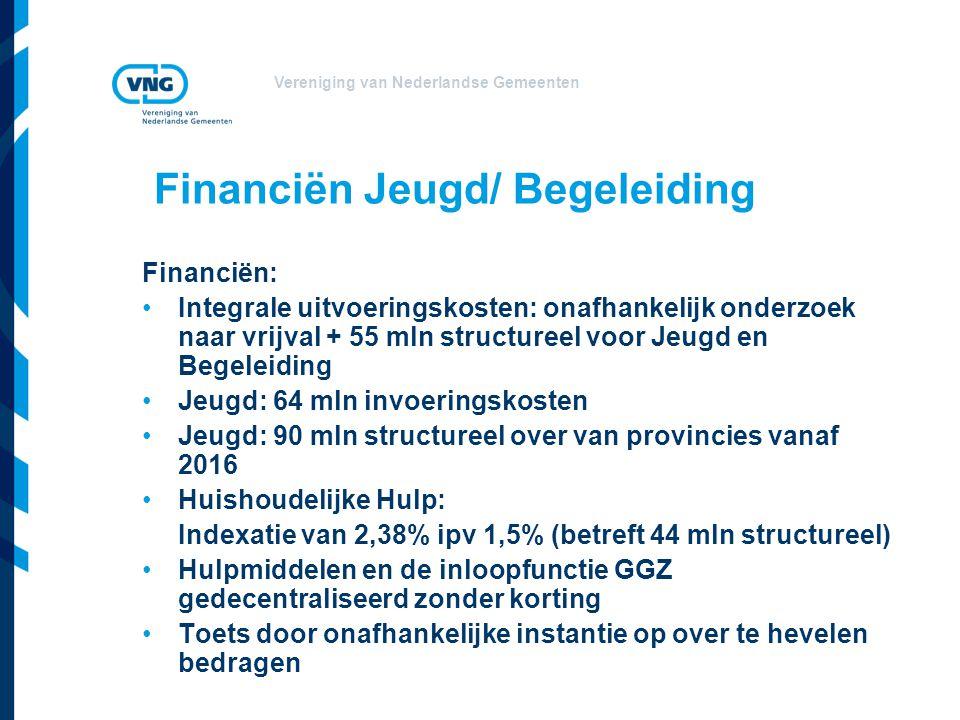 Vereniging van Nederlandse Gemeenten Financiën: Integrale uitvoeringskosten: onafhankelijk onderzoek naar vrijval + 55 mln structureel voor Jeugd en Begeleiding Jeugd: 64 mln invoeringskosten Jeugd: 90 mln structureel over van provincies vanaf 2016 Huishoudelijke Hulp: Indexatie van 2,38% ipv 1,5% (betreft 44 mln structureel) Hulpmiddelen en de inloopfunctie GGZ gedecentraliseerd zonder korting Toets door onafhankelijke instantie op over te hevelen bedragen Financiën Jeugd/ Begeleiding