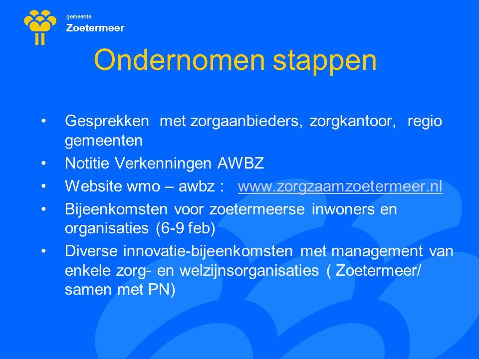 gemeente Zoetermeer Ondernomen stappen Gesprekken met zorgaanbieders, zorgkantoor, regio gemeenten Notitie Verkenningen AWBZ Website wmo – awbz : www.