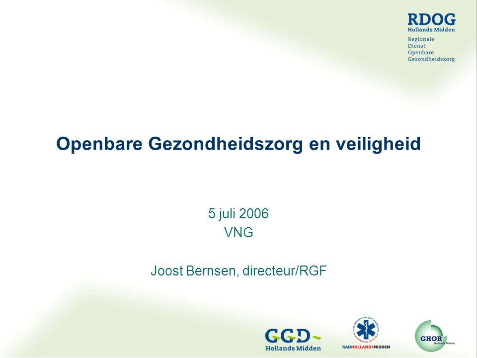 Openbare Gezondheidszorg en veiligheid 5 juli 2006 VNG Joost Bernsen, directeur/RGF