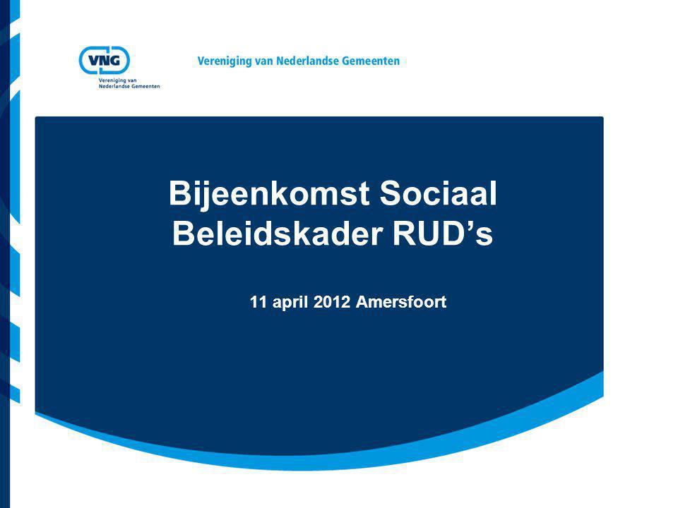 Bijeenkomst Sociaal Beleidskader RUD's 11 april 2012 Amersfoort
