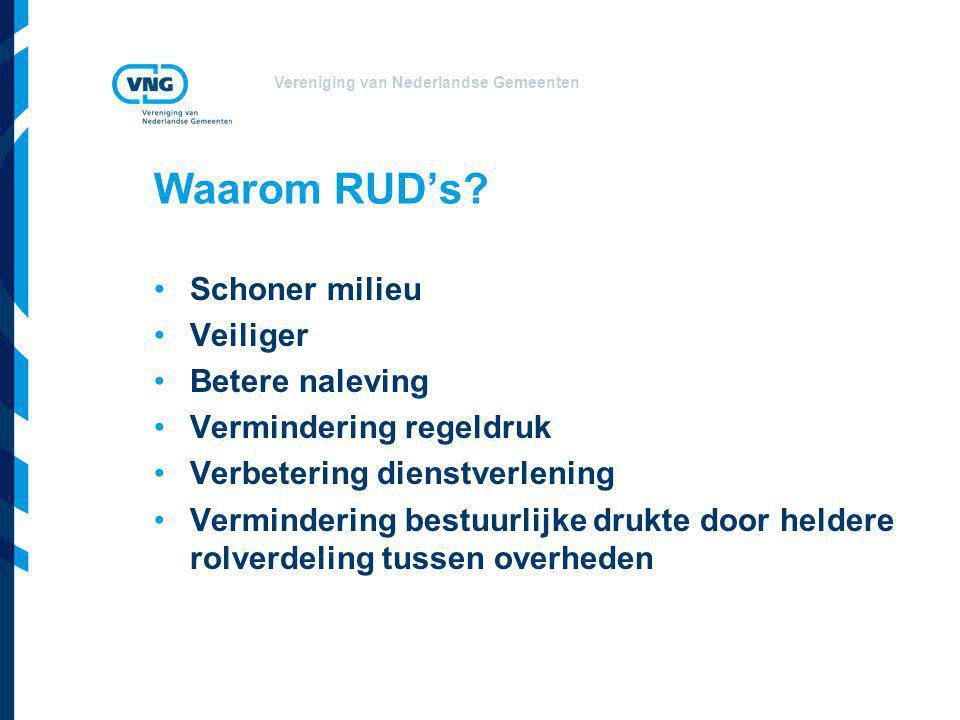 Vereniging van Nederlandse Gemeenten Waarom RUD's? Schoner milieu Veiliger Betere naleving Vermindering regeldruk Verbetering dienstverlening Verminde