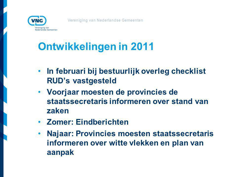 Vereniging van Nederlandse Gemeenten Ontwikkelingen in 2011 In februari bij bestuurlijk overleg checklist RUD's vastgesteld Voorjaar moesten de provin