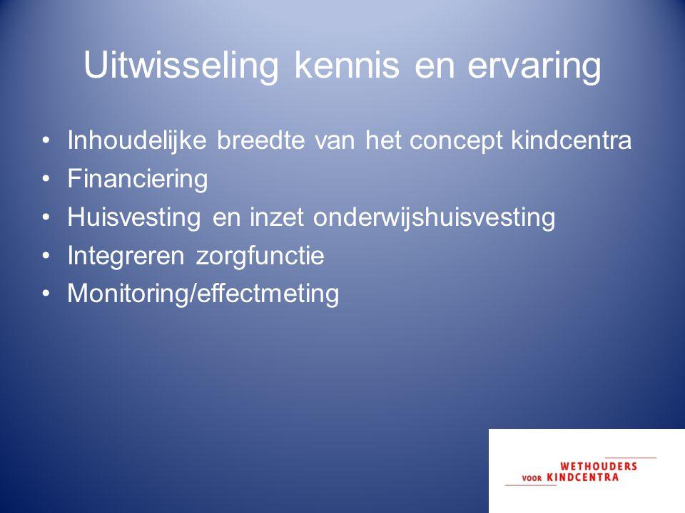 Uitwisseling kennis en ervaring Inhoudelijke breedte van het concept kindcentra Financiering Huisvesting en inzet onderwijshuisvesting Integreren zorg