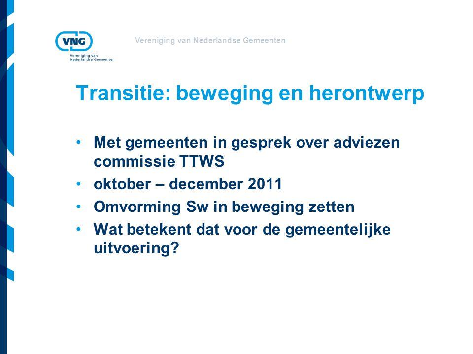 Vereniging van Nederlandse Gemeenten Transitie: beweging en herontwerp Met gemeenten in gesprek over adviezen commissie TTWS oktober – december 2011 Omvorming Sw in beweging zetten Wat betekent dat voor de gemeentelijke uitvoering