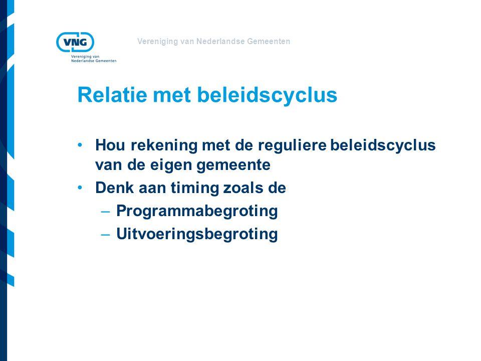Vereniging van Nederlandse Gemeenten Relatie met beleidscyclus Hou rekening met de reguliere beleidscyclus van de eigen gemeente Denk aan timing zoals