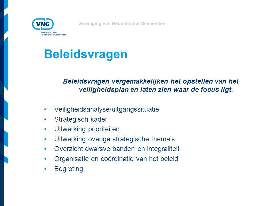 Vereniging van Nederlandse Gemeenten Beleidsvragen Beleidsvragen vergemakkelijken het opstellen van het veiligheidsplan en laten zien waar de focus li