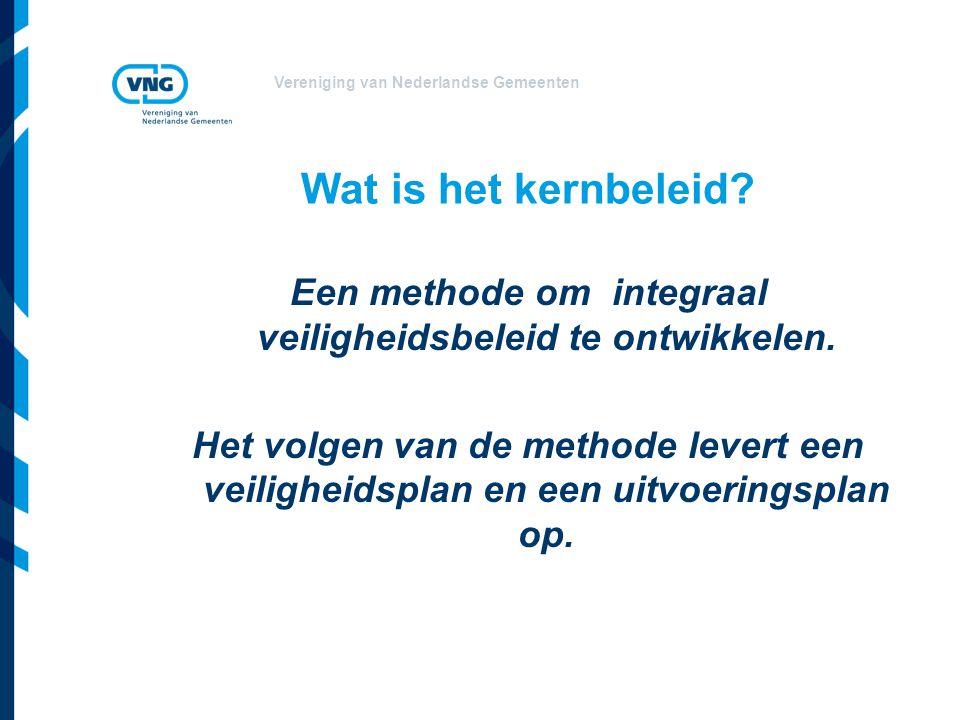 Vereniging van Nederlandse Gemeenten Wat is het kernbeleid? Een methode om integraal veiligheidsbeleid te ontwikkelen. Het volgen van de methode lever