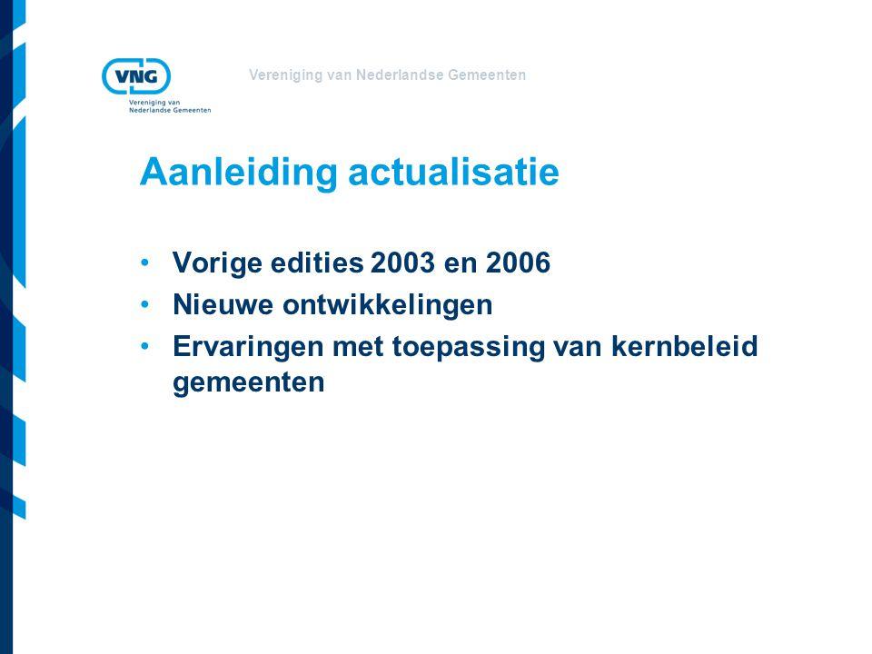 Vereniging van Nederlandse Gemeenten Aanleiding actualisatie Vorige edities 2003 en 2006 Nieuwe ontwikkelingen Ervaringen met toepassing van kernbelei