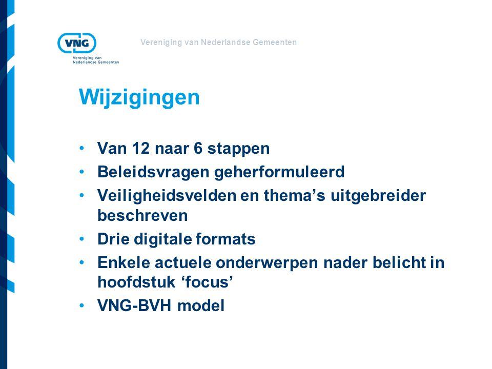 Vereniging van Nederlandse Gemeenten Wijzigingen Van 12 naar 6 stappen Beleidsvragen geherformuleerd Veiligheidsvelden en thema's uitgebreider beschre