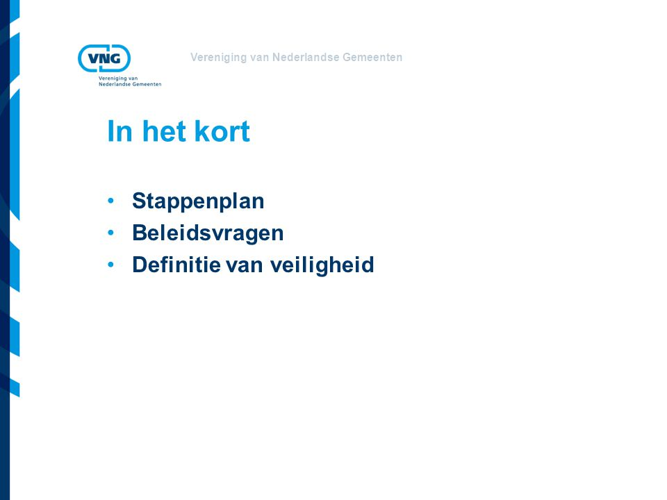 Vereniging van Nederlandse Gemeenten Stappenplan (1) 1)Opstart startnotitie 2)Veiligheidsanalyse Gegevens over criminaliteit Bestaand beleid en evaluaties 3)Prioritering Prioriteiten Overige thema's