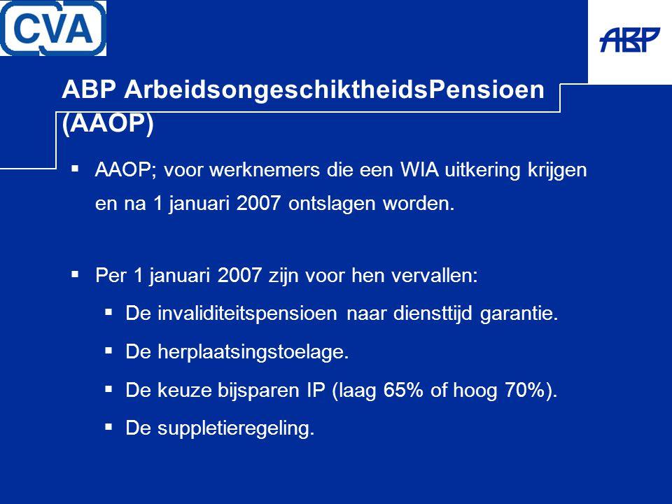 ABP ArbeidsongeschiktheidsPensioen (AAOP)  AAOP; voor werknemers die een WIA uitkering krijgen en na 1 januari 2007 ontslagen worden.  Per 1 januari