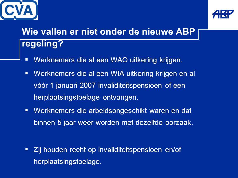 Wie vallen er niet onder de nieuwe ABP regeling?  Werknemers die al een WAO uitkering krijgen.  Werknemers die al een WIA uitkering krijgen en al vó