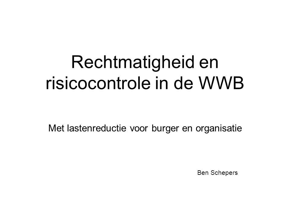 Rechtmatigheid en risicocontrole in de WWB Met lastenreductie voor burger en organisatie Ben Schepers
