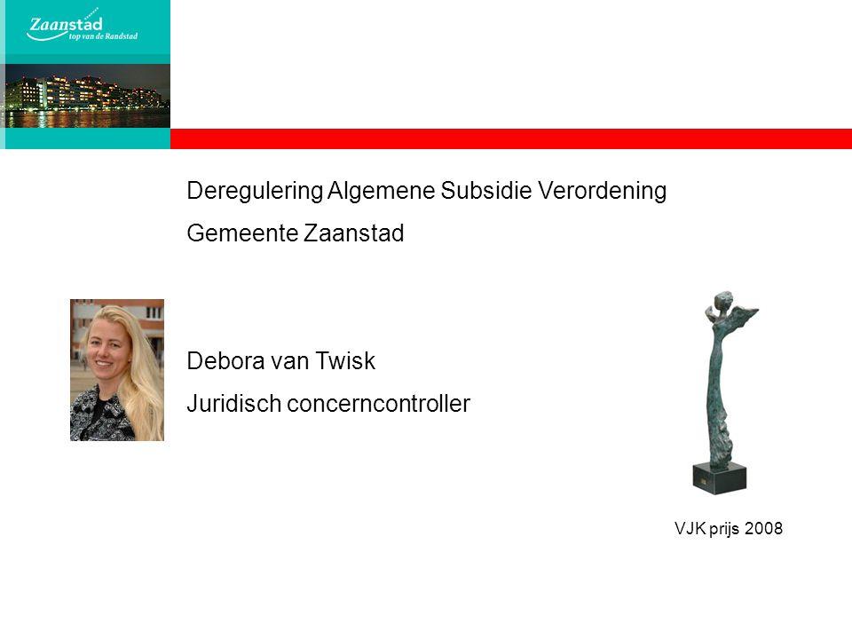 Deregulering Algemene Subsidie Verordening Gemeente Zaanstad Debora van Twisk Juridisch concerncontroller VJK prijs 2008
