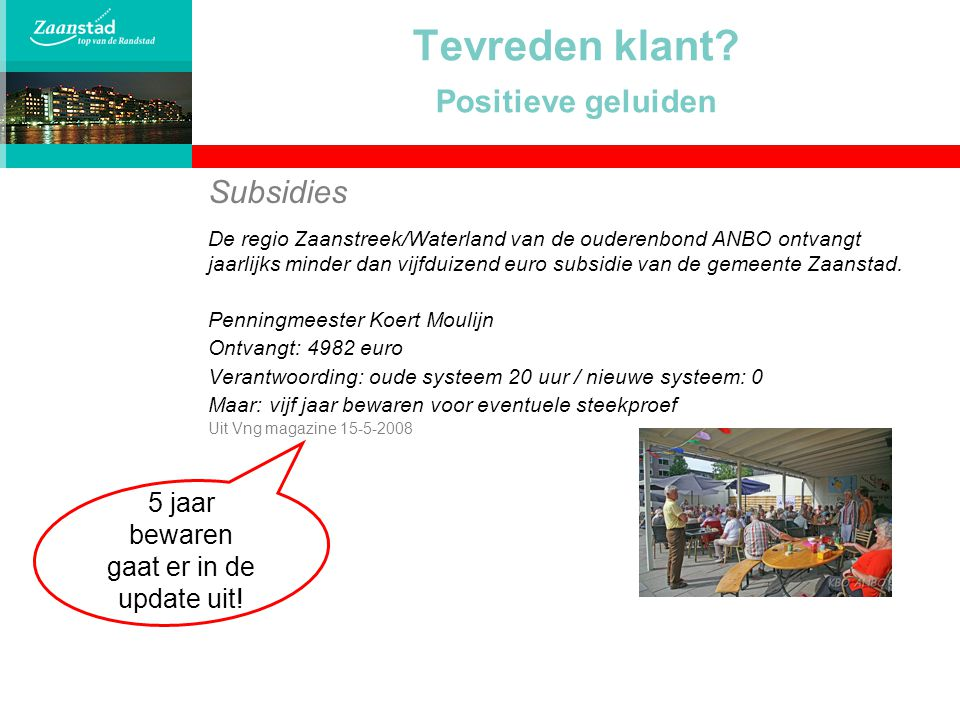Tevreden klant? Positieve geluiden Subsidies De regio Zaanstreek/Waterland van de ouderenbond ANBO ontvangt jaarlijks minder dan vijfduizend euro subs