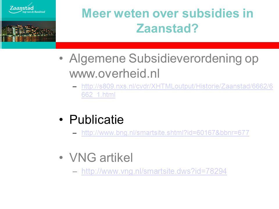 Meer weten over subsidies in Zaanstad? Algemene Subsidieverordening op www.overheid.nl –http://s809.nxs.nl/cvdr/XHTMLoutput/Historie/Zaanstad/6662/6 6