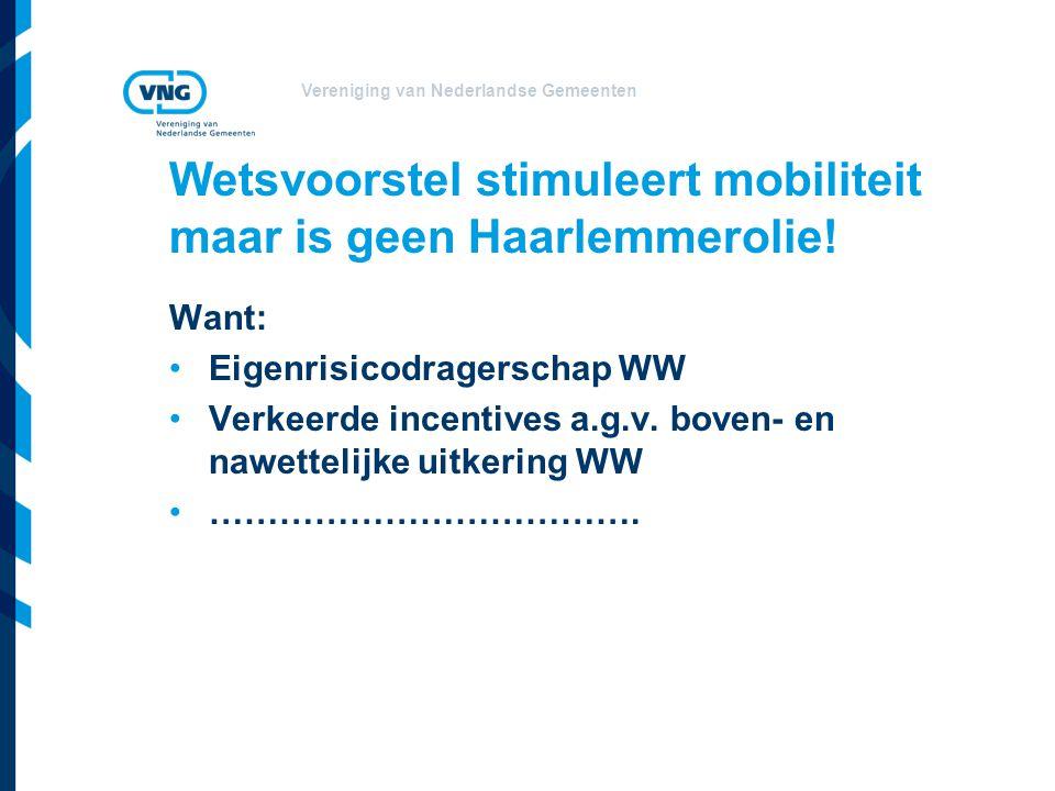 Vereniging van Nederlandse Gemeenten Wetsvoorstel stimuleert mobiliteit maar is geen Haarlemmerolie! Want: Eigenrisicodragerschap WW Verkeerde incenti