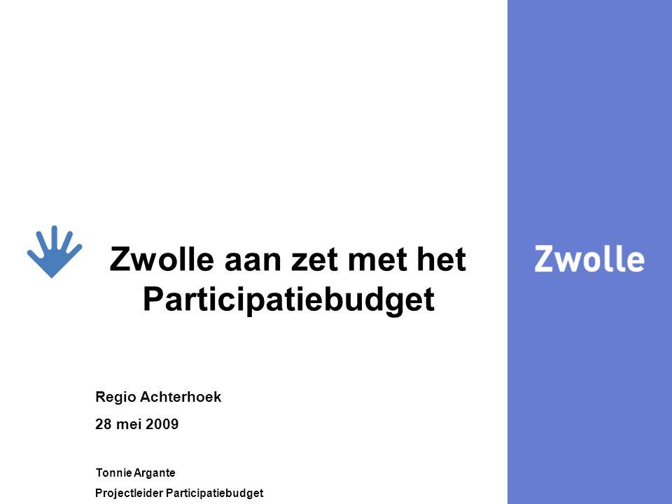 29-7-20141 kijk Zwolle aan zet met het Participatiebudget Regio Achterhoek 28 mei 2009 Tonnie Argante Projectleider Participatiebudget