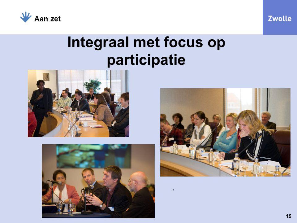 . 15 Aan zet Integraal met focus op participatie