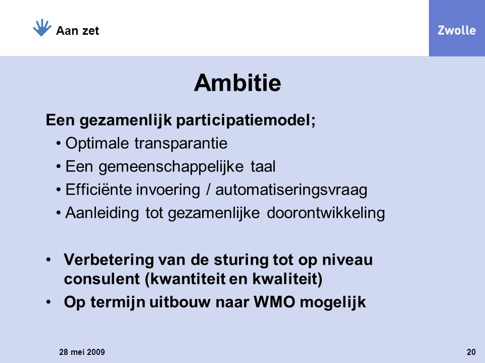 Een gezamenlijk participatiemodel; Optimale transparantie Een gemeenschappelijke taal Efficiënte invoering / automatiseringsvraag Aanleiding tot gezam