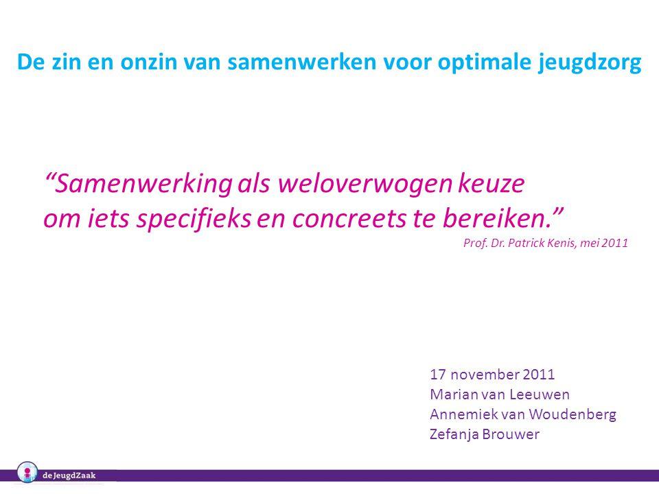"""De zin en onzin van samenwerken voor optimale jeugdzorg 17 november 2011 Marian van Leeuwen Annemiek van Woudenberg Zefanja Brouwer """"Samenwerking als"""