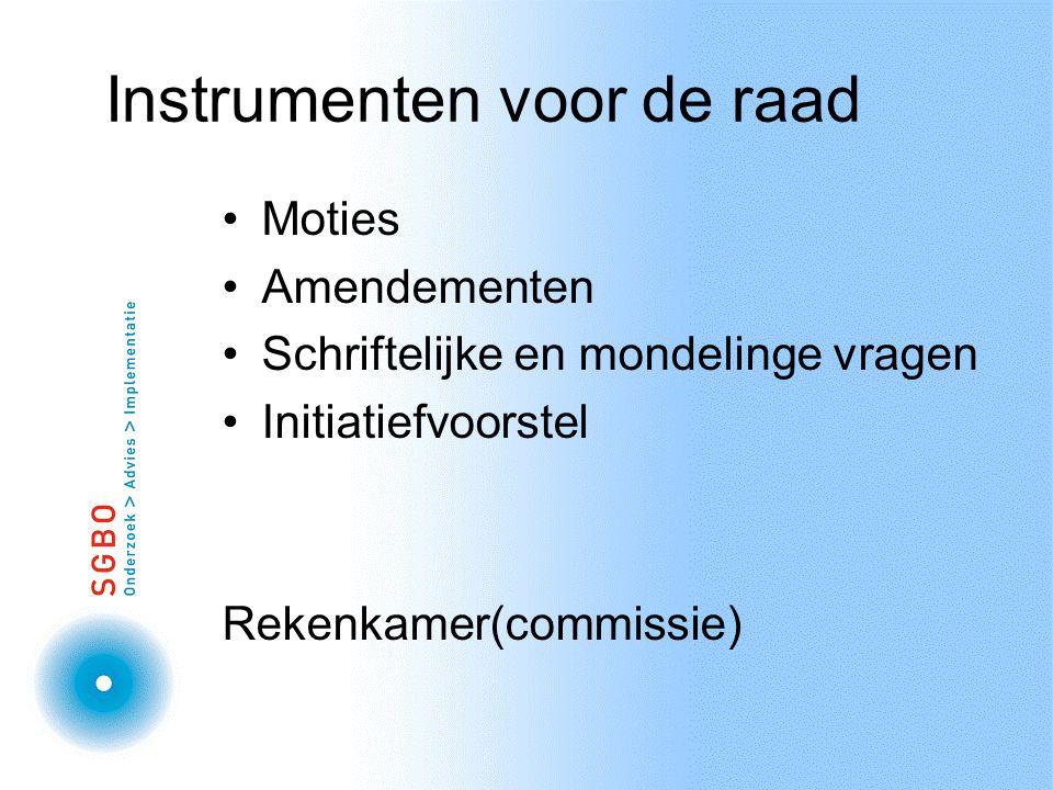Instrumenten voor de raad Moties Amendementen Schriftelijke en mondelinge vragen Initiatiefvoorstel Rekenkamer(commissie)