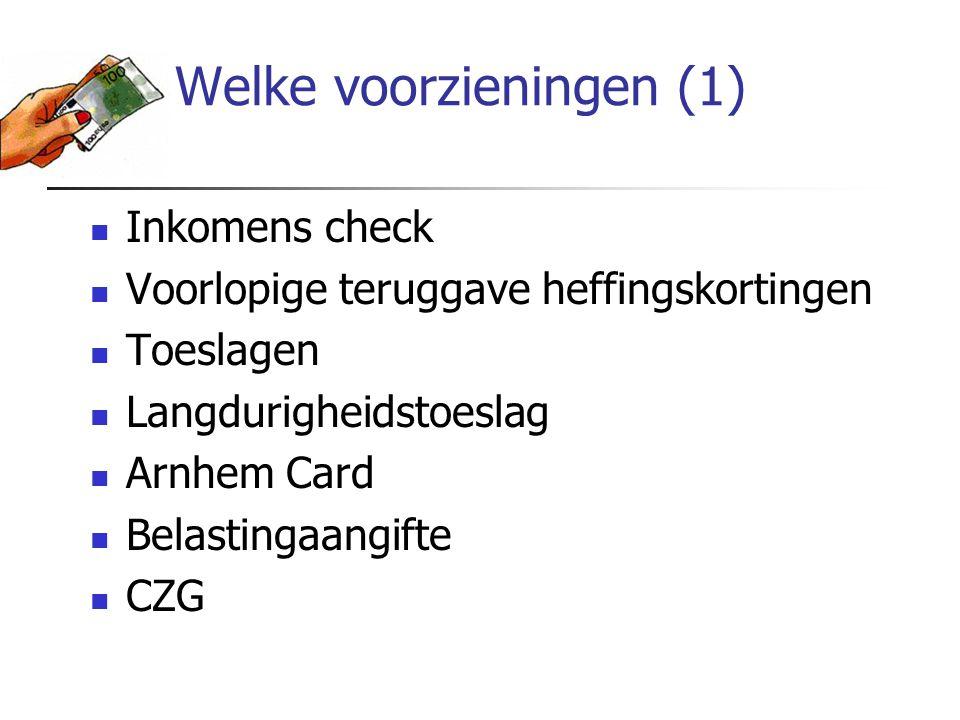 Welke voorzieningen (1) Inkomens check Voorlopige teruggave heffingskortingen Toeslagen Langdurigheidstoeslag Arnhem Card Belastingaangifte CZG