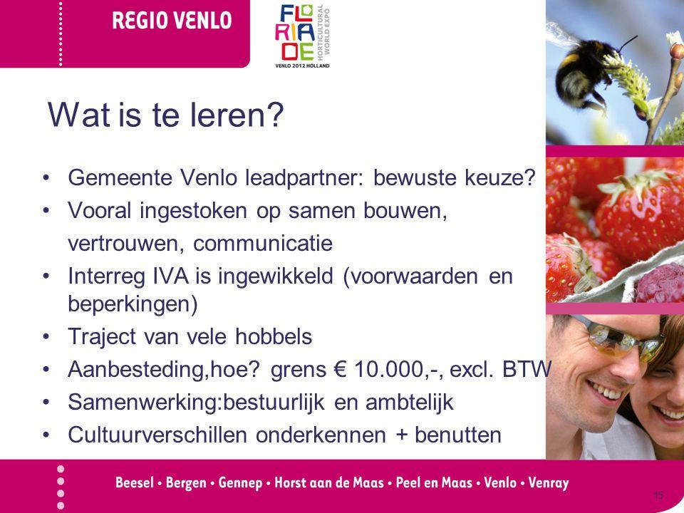 Wat is te leren? Gemeente Venlo leadpartner: bewuste keuze? Vooral ingestoken op samen bouwen, vertrouwen, communicatie Interreg IVA is ingewikkeld (v