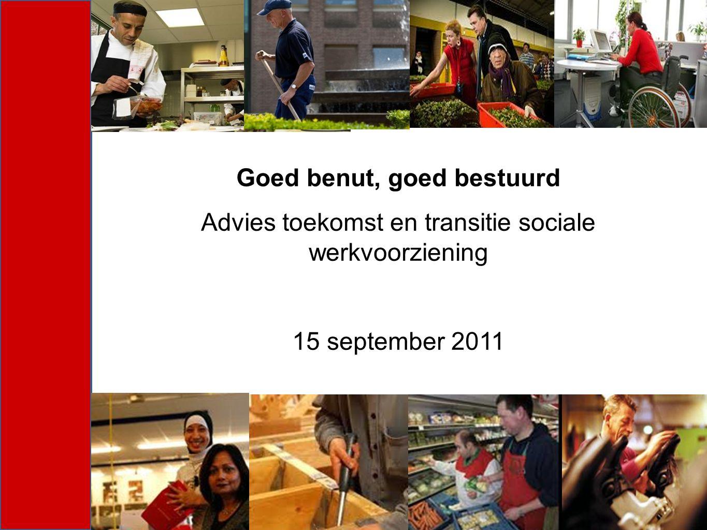 Goed benut, goed bestuurd Advies toekomst en transitie sociale werkvoorziening 15 september 2011