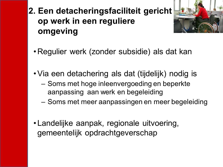 Regulier werk (zonder subsidie) als dat kan Via een detachering als dat (tijdelijk) nodig is –Soms met hoge inleenvergoeding en beperkte aanpassing aa